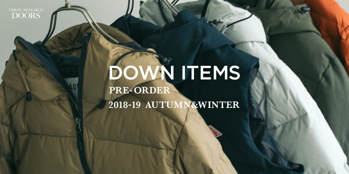 DOWN ITEMS 〜PRE-ORDER〜 2018-19 AUTUMN&WINTER