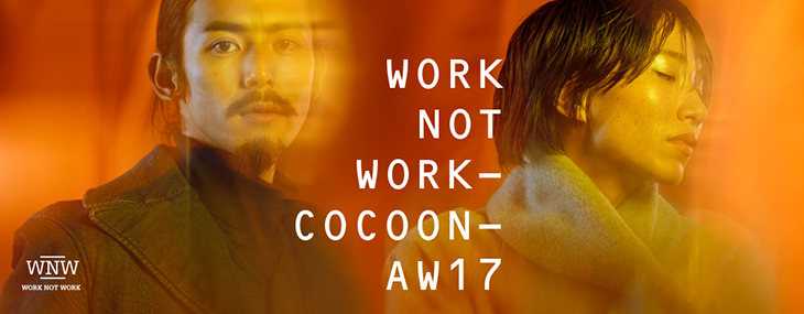 WORK NOT WORK -COCOON- AW17