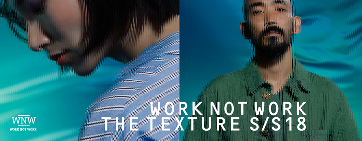 WORK NOT WORK THE TEXTURE S/S 18
