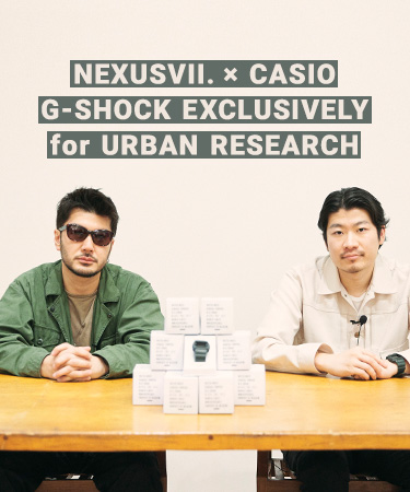 NEXUSVII. × CASIO G-SHOCK EXCLUSIVELY for URBAN RESEARCH