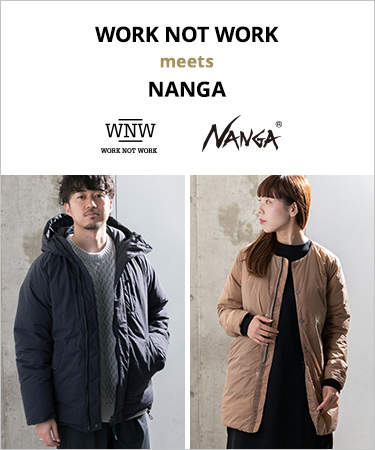 WORK NOT WORK meets NANGA