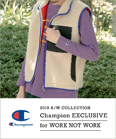 Champion EXCLUSIVE for WORK NOT WORK  2019 A/W COLLECTION