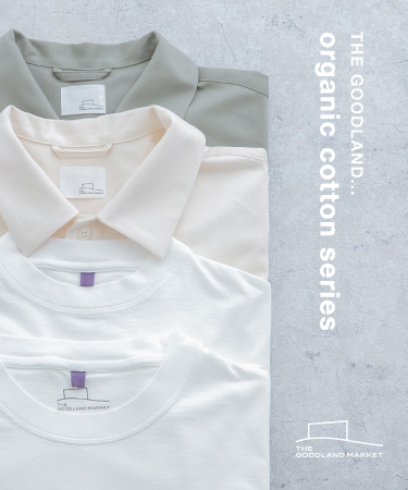 THE GOODLAND... organic cotton series|THE GOODLAND MARKET